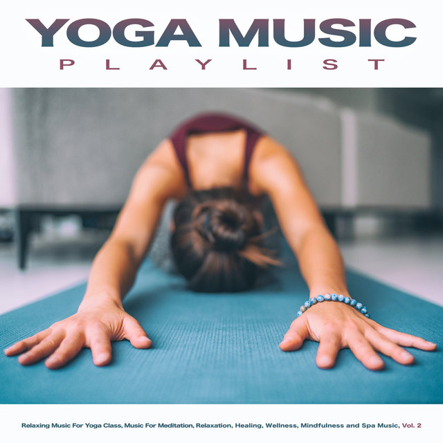 Yoga Music Playlist: Relaxing Music For Yoga Class, Music For Meditation, Relaxation, Healing, Wellness, Mindfulness and Spa Music, Vol. 2