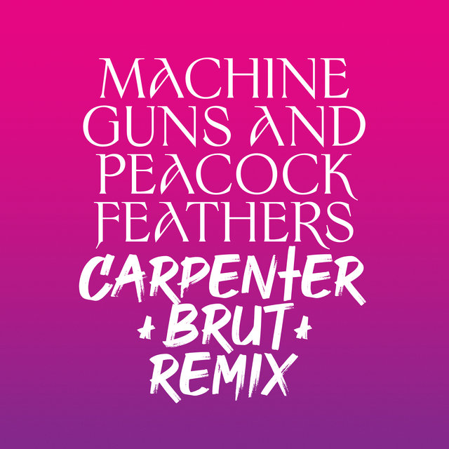 Machine Guns and Peacock Feathers (Carpenter Brut Remix)