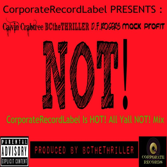 Not! (CorporateRecordLabel Is Hot! All Yall Not! Mix) [feat. Mack Profit & D.F. Rogers]