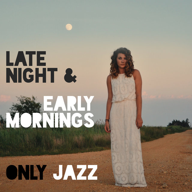 Late Night & Early Mornings Only Jazz – Collection of Delicate Instrumental Jazz Melodies Perfect to Forget About Everything, Calm Down and Relax