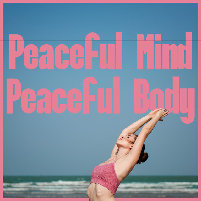 Peaceful Mind, Peaceful Body – Best New Age Music for Meditation in Home