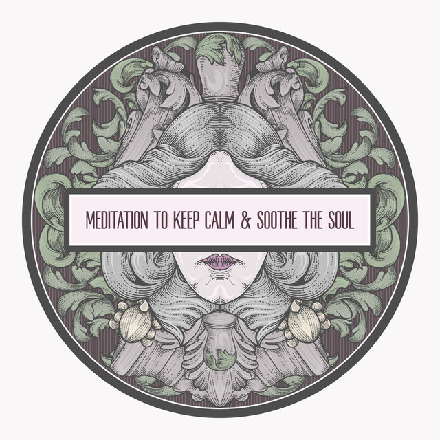Meditation To Keep Calm & Soothe The Soul