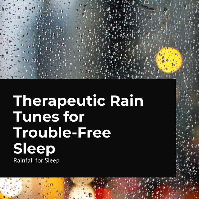 Therapeutic Rain Tunes for Trouble-Free Sleep