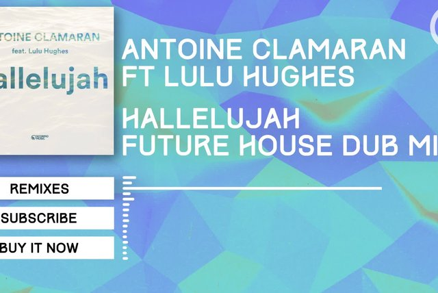 Antoine Clamaran Ft. Lulu Hughes - Hallelujah (Future House Dub Mix)