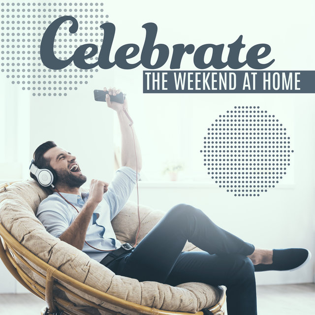 Celebrate the Weekend at Home - Amazing Chill Out Music Mix Collection