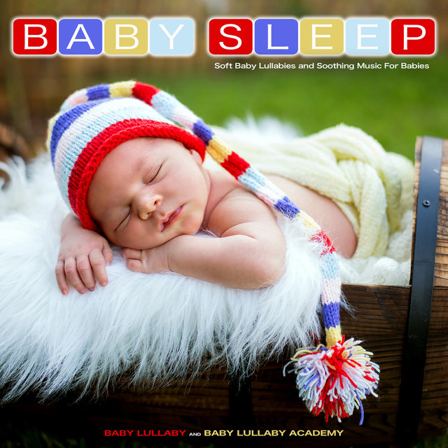 Baby Sleep: Soft Baby Lullabies and Soothing Music For Babies