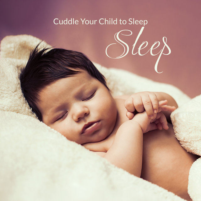 Cuddle Your Child to Sleep – 15 Calming Melodies for Child Good Sleep, Relaxation, Nature Sounds, Take a Nap