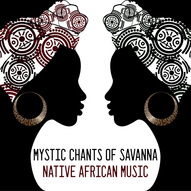 Mystic Chants of Savanna: Native African Music - Unique Collection of Spiritual New Age Music Straight from the Old Continent, Shamanic Prayers and Chants, Deep Trance, Meditation and Relaxation