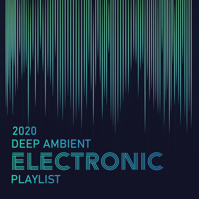2020 Deep Ambient Electronic Playlist