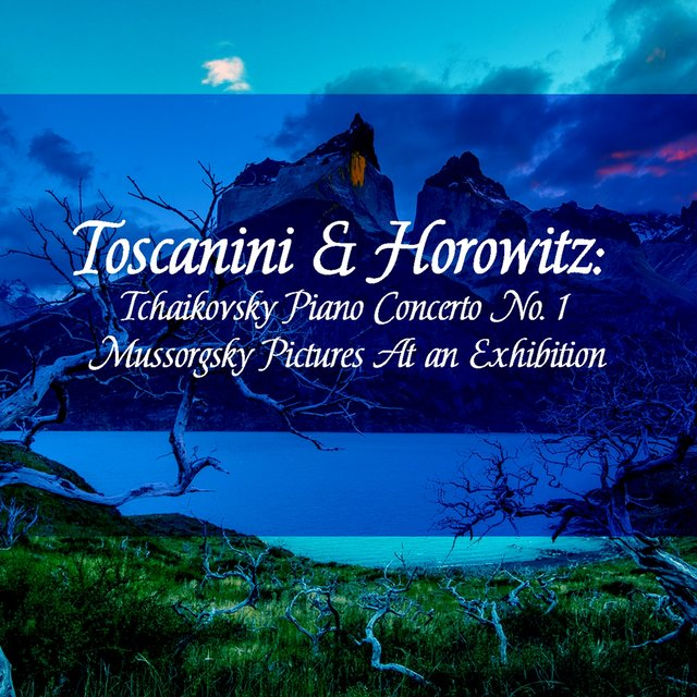 Toscanini & Horowitz: Tchaikovsky Piano Concerto No. 1 / Mussorgsky Pictures At an Exhibition