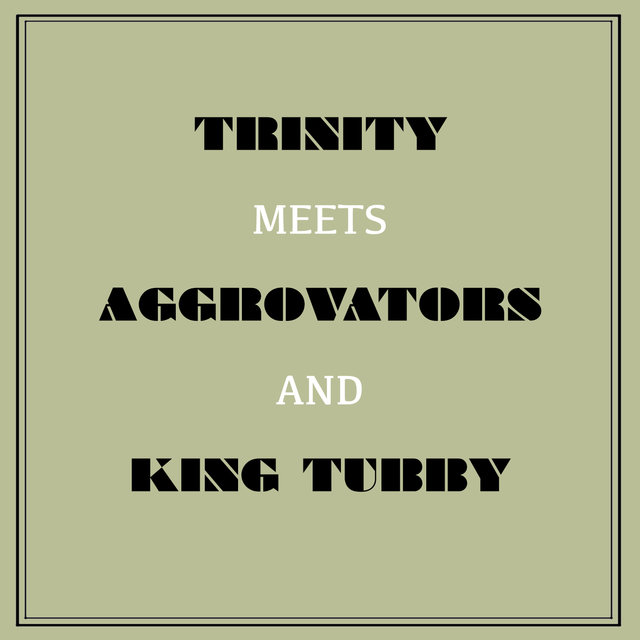Trinity Meets Aggrovators & King Tubby