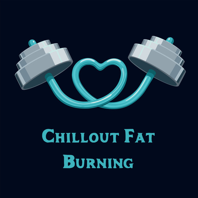Chillout Fat Burning - Weigh Loss Exercises, Intensive Training, Fitness Music, Good Form, Be Stronger