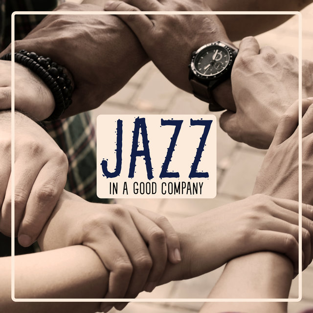Jazz in a Good Company: Music for Coffee Meetings, Time with Friends, Girl Talk Time, Moments in the Family Circle