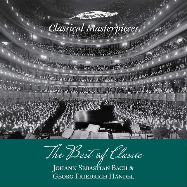 The Best of Classic - Johann Sebastian Bach & Georg Friedrich Händel (Classical Masterpieces)