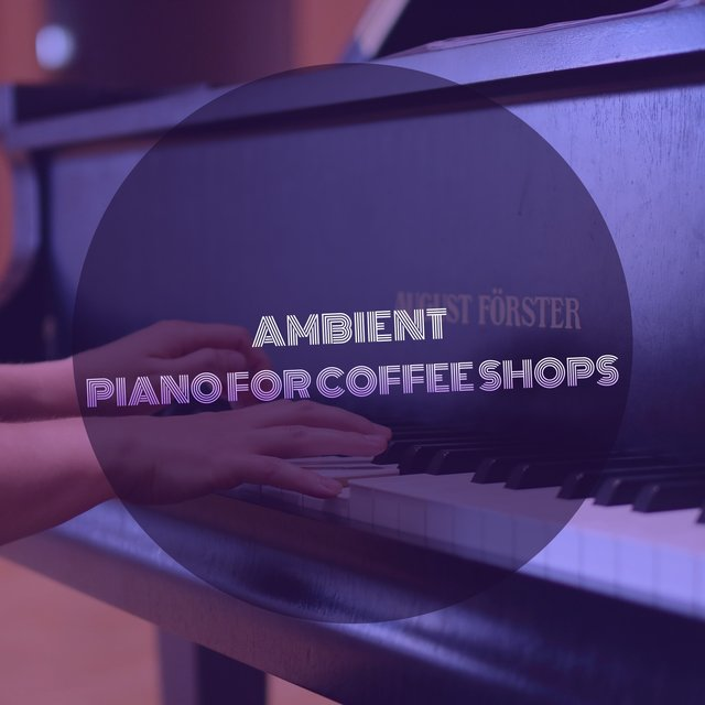 Ambient Classical Piano for Coffee Shops
