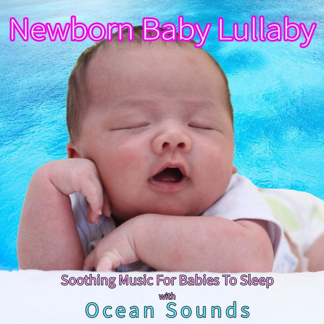 Newborn Baby Lullaby: Soothing Music For Babies To Sleep with Ocean Sounds