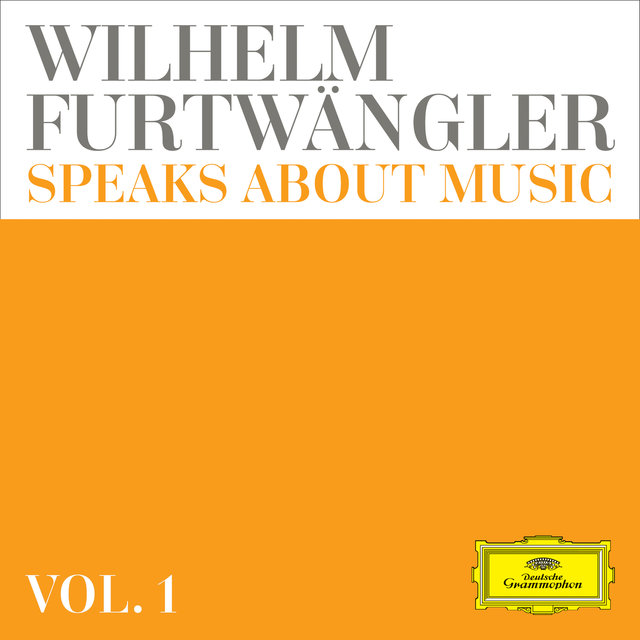 Wilhelm Furtwängler speaks about music – Extracts from discussions and radio interviews (Vol. 1)