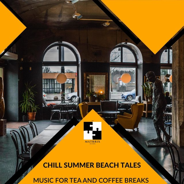 Chill Summer Beach Tales - Music For Tea And Coffee Breaks