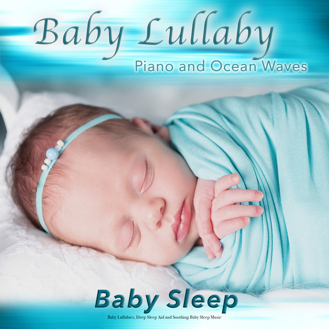 Baby Lullaby: Piano and Ocean Waves For Baby Sleep, Baby Lullabies, Deep Sleep Aid and Soothing Baby Sleep Music
