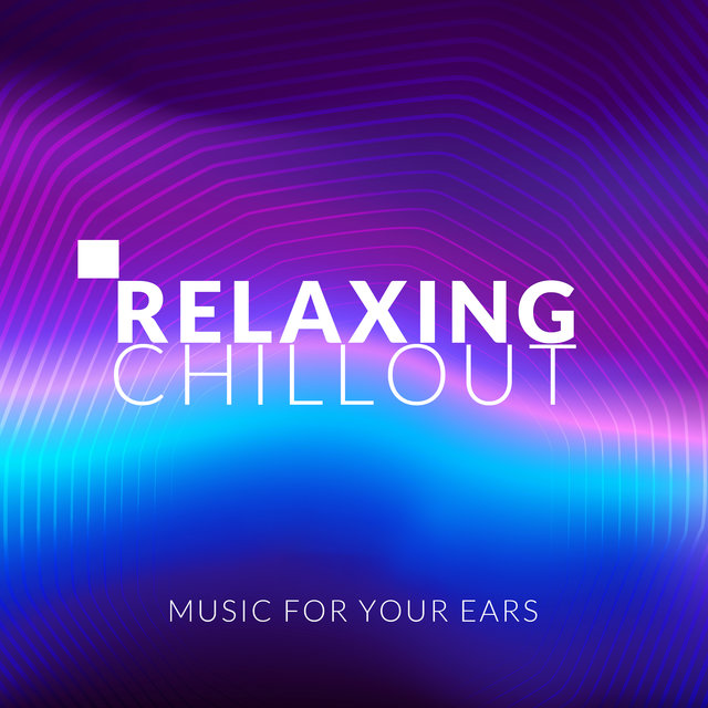 Relaxing Chillout Music for Your Ears