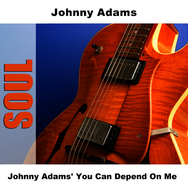 Johnny Adams' You Can Depend On Me