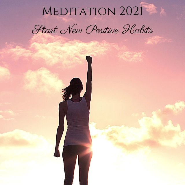Meditation 2021: Start New Positive Habits & Motivation, Visualization & Success Music