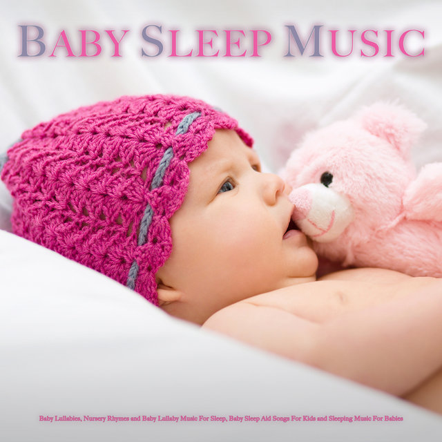 Baby Sleep Music: Baby Lullabies, Nursery Rhymes and Baby Lullaby Music For Sleep, Baby Sleep Aid, Songs For Kids and Sleeping Music For Babies