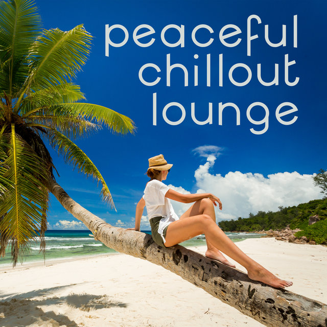 Peaceful Chillout Lounge - Great Relaxing Music Collection with a Holiday Vibe