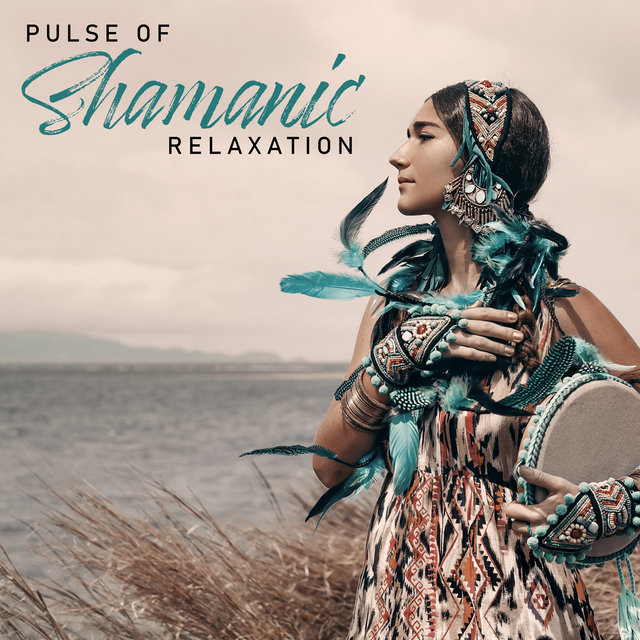 Pulse of Shamanic Relaxation – Collection of Native American Music, Drums, Deep Trance, Power of Nature, Magic, Native Chants, Dreams, Ambient Sounds