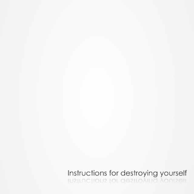 Instructions for destroying yourself