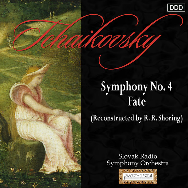 Tchaikovsky: Symphony No. 4 - Fate (Reconstructed by R. R. Shoring)