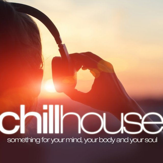 Chill House: Something for Your Mind Your Body and Your Soul