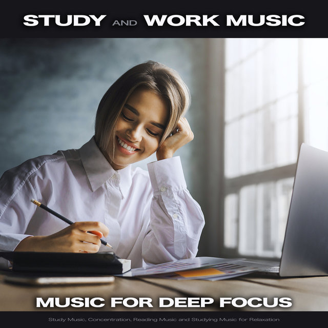 Study and Work Music: Music For Deep Focus, Study Music, Concentration, Reading Music and Studying Music for Relaxation