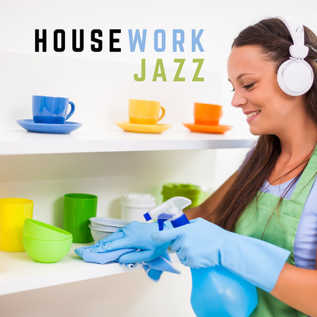 Housework Jazz – Music to Stop Procrastination, Effectively Doing Daily Chores, Pleasant Background for Everyday Cleaning