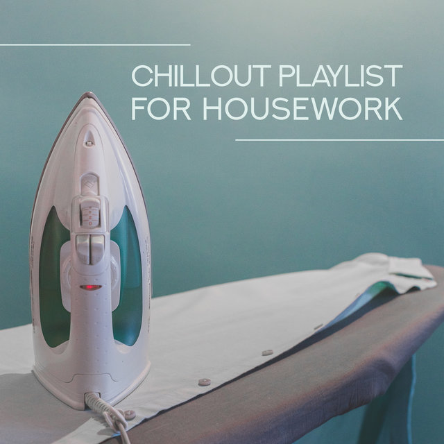 Chillout Playlist for Housework: Cleaning House and Positive Energy