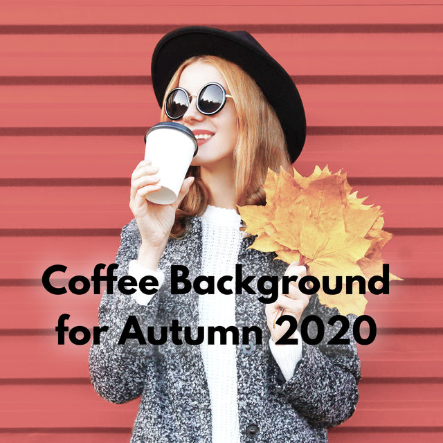 Coffee Background for Autumn 2020 – 15 Instrumental Jazz Melodies Dedicated to Coffee Shops