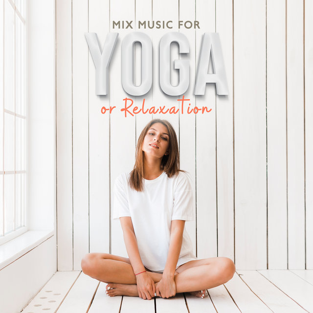 Mix Music for Yoga or Relaxation: Mindfulness Ambient Sounds, Blissful Yoga, Meditation Music, Relaxation Music