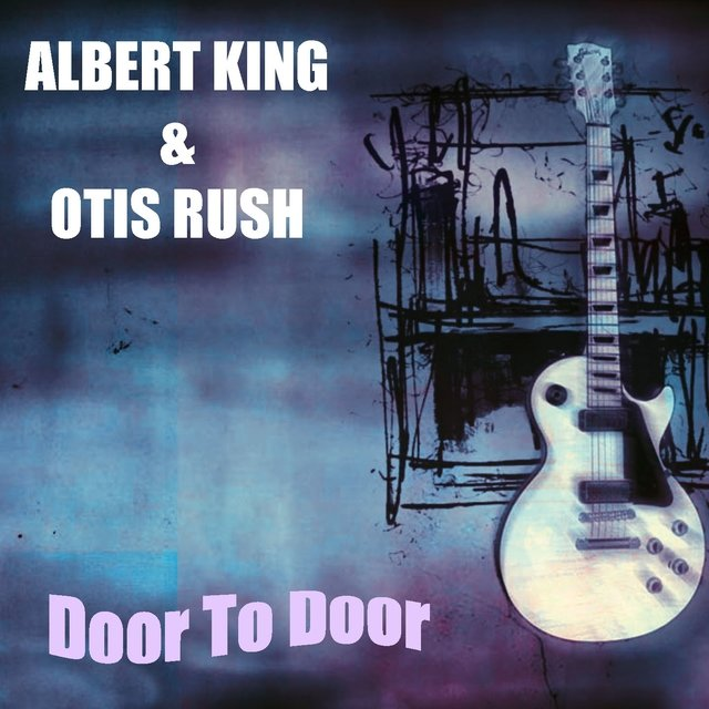 Albert King & Otis Rush: Door to Door