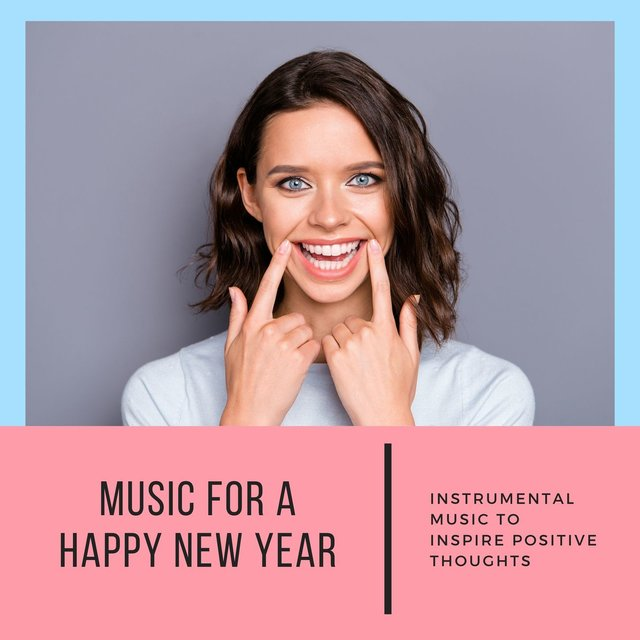 Music for a Happy New Year: Instrumental Music to Inspire Positive Thoughts