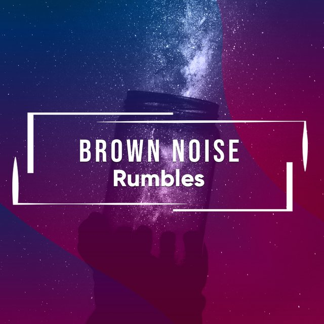 # Brown Noise Rumbles