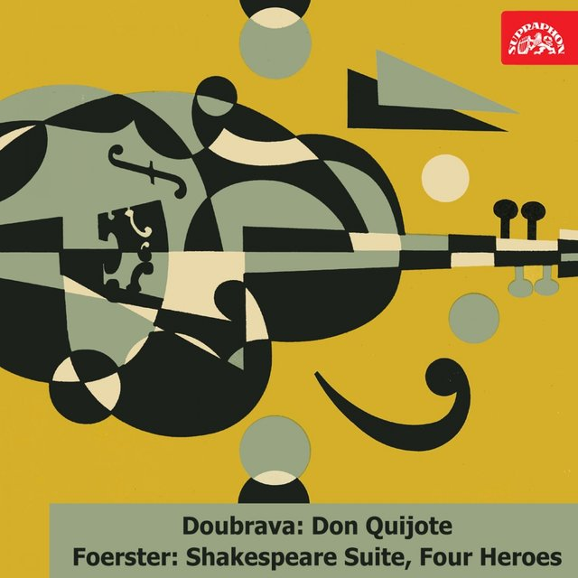 Doubrava: Don Quijote. Suite - Foerster: Shakespeare Suite, Four Heroes. Cantata