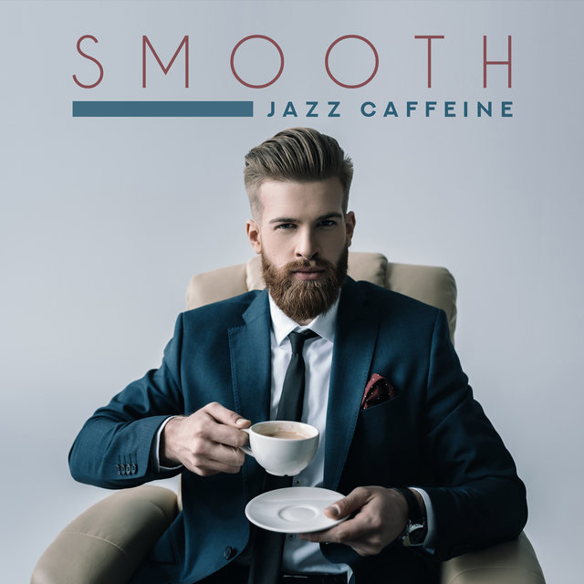 Smooth Jazz Caffeine: Perfect Jazz Music Compilation to Wake You Up, Best Breakfast Background Sounds, Collection of Songs that Will Give You Energy for the Whole Day