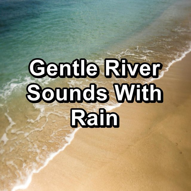 Gentle River Sounds With Rain