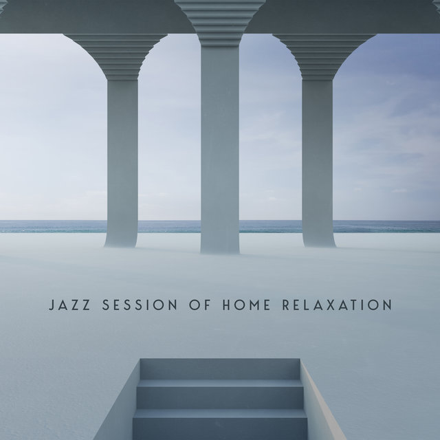 Jazz Session of Home Relaxation - 15 Atmospheric Melodies That Will Be Perfect as a Background for a Lazy Saturday Spent in a Chair with a Book