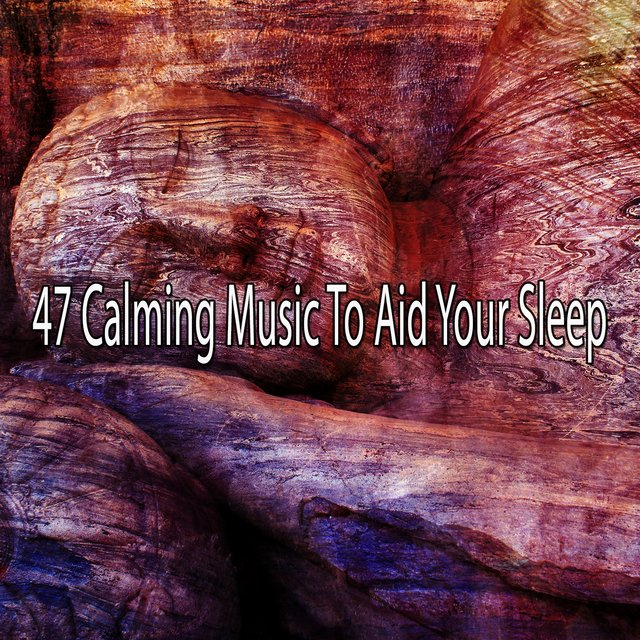 47 Calming Music to Aid Your Sle - EP