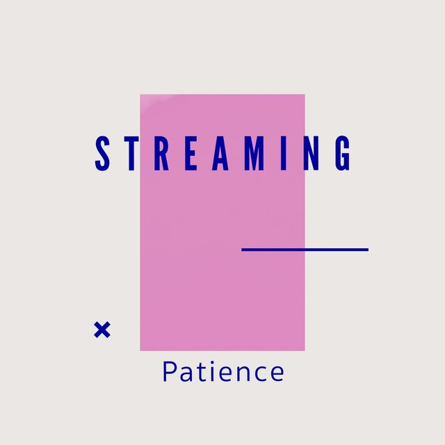 # 1 Album: Streaming Patience