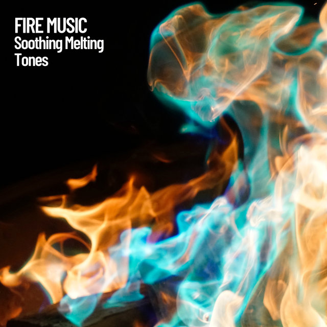Fire Music: Soothing Melting Tones