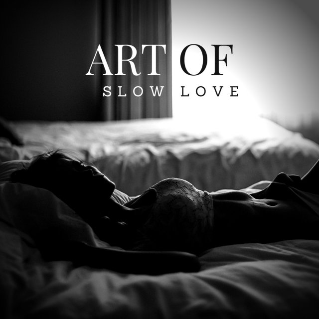 Art of Slow Love (Sensual Ballad Jazz to Arouse Desire & Passion for Romantic Time Together)