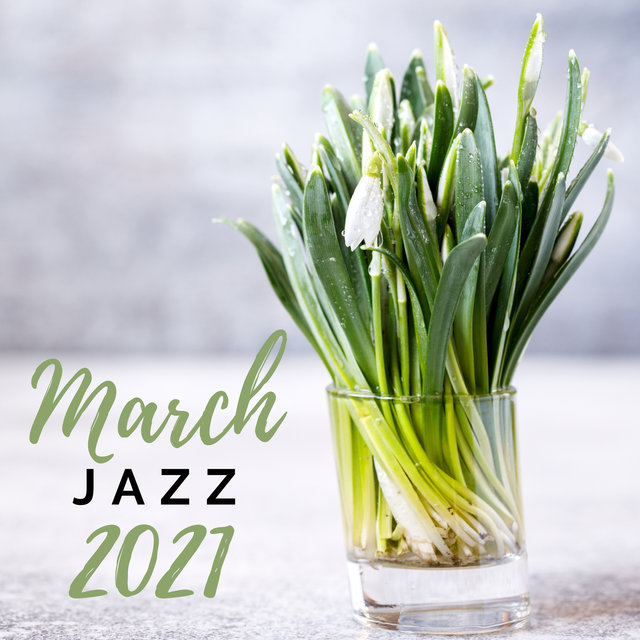 March Jazz 2021 (Time for Wake Up from Winter Lethargy, Spring Jazz)