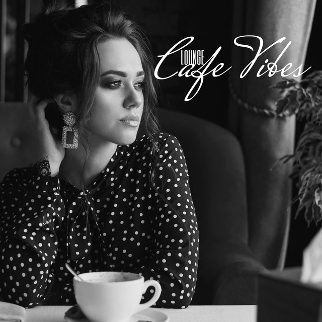 Lounge Cafe Vibes: Ambient Music, Deep Chillout Music, Cafe Music, Rest, Lounge Music, Electro Beats, Relaxation, Good Feelings, Positive Attitude
